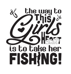 Fishing quote and saying way to this girls vector