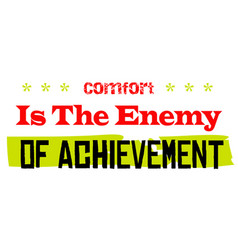 Comfort is the enemy of achievement vector