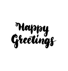 happy greetings handwritten lettering vector image