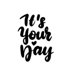 It is your day handwritten lettering vector