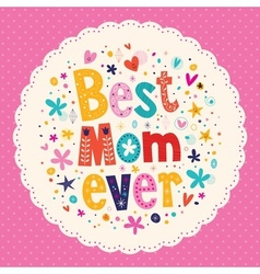 Best Mom Ever Happy Mothers Day card vector image