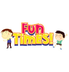 font design for word fun times with two boys on vector image