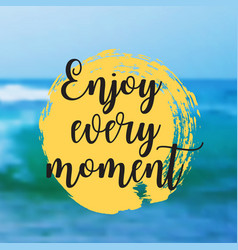 enjoy every moment beautiful seaside view poster vector image