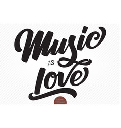 music is love hand drawn lettering vector image