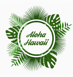 aloha hawaii card design with tropical palm leaves vector image