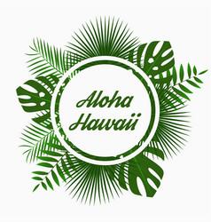 Aloha hawaii card design with tropical palm leaves vector