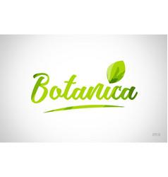 Botanica green leaf word on white background vector