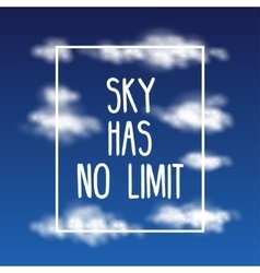 Sky has no limit - quote with abstract clouds vector