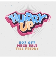Hurry Up Mega Salle Till Friday Comic Lettering vector