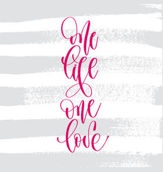 one life one love - hand lettering inscription vector image