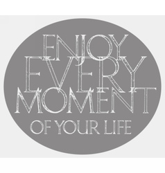 Enjoy Every Moment Of Your Life quote typography vector image vector image