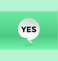 yes paper bubble cloud talk and message yes vector image