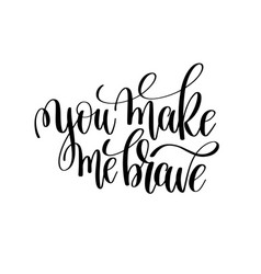 You make me brave black and white modern brush vector