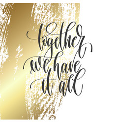 together we have it all - hand lettering vector image