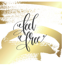 feel free - hand lettering inscription text vector image