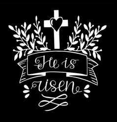 Hand lettering bible verse he is risen with cross vector