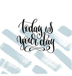 Today is your day hand lettering inscription vector