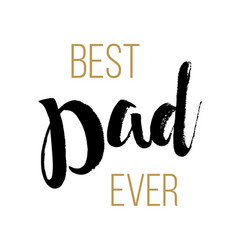 best dad ever - fathers day inspirational poster vector image vector image