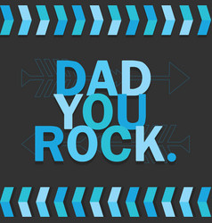 blue dad you rock card on dark gray background vector image