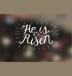 Hand lettering he is risen with a cross vector