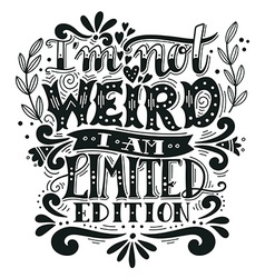 I am not weird I am limited edition Quote Hand vector image vector image