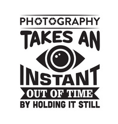 photography quote and saying photography takes an vector image