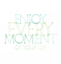 Enjoy Every Moment Of Your Life quote typography vector