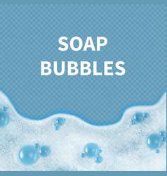 Realistic soap bubbles or shampoo foam isolated vector