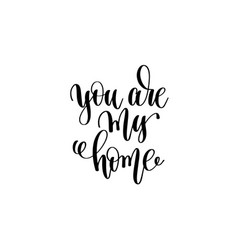 You are my home hand lettering inscription vector
