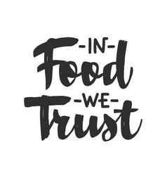in food we trust modern ink brush calligraphy vector image
