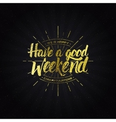 Have a good weekend calligraphy typography phrase vector