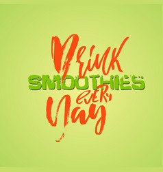 drink smoothies every day hand drawn modern brush vector image