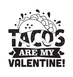 Tacos quote and saying tacos are my valentine vector