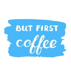 But first coffee Brush lettering vector image