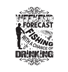 Fishing quote and saying weekend forecast fishing vector