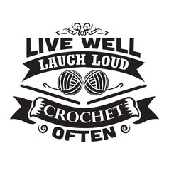 Crochet quote and saying live well laugh loud vector