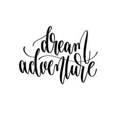 dream adventure - hand lettering inscription text vector image
