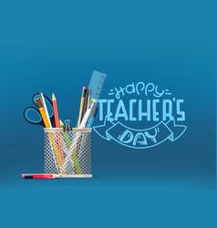 happy teachers day inscription school stationery vector image