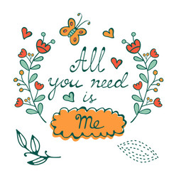 All you need is me hand drawn card with wreath and vector