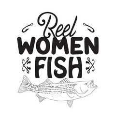 Fishing quote and saying real women fish vector