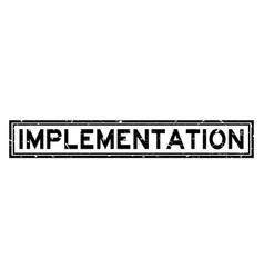 Grunge black implementation word square rubber vector