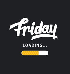 friday is loading amusing trendy hand lettering vector image vector image