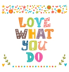 Love what you do Hand drawn inspirational and vector image
