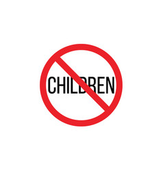 Children are prohibited stop or ban sign kid is vector