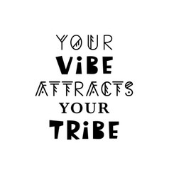 Your vibe attracts your tribe vector