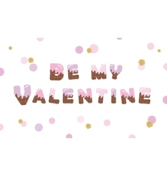Be my valentine melt chocolate colored letters vector