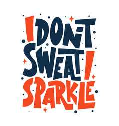 i dont sweat i sparkle gym motivational and vector image