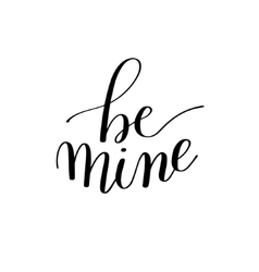 be mine black and white hand written lettering vector image