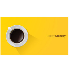 happy monday with top view of a cup of coffee vector image