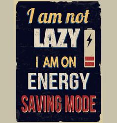I am not lazy i am on energy saving mode vintage vector